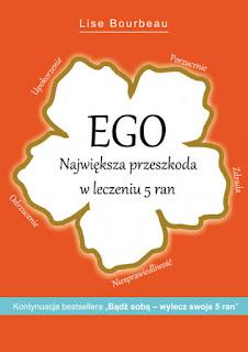 ,,Ego Największa przeszkoda w leczeniu 5 ran '' Lise Bourbeau