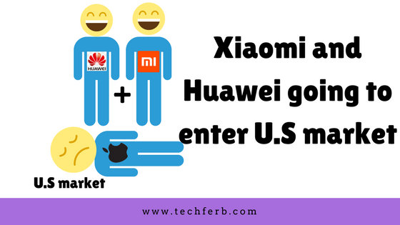 Xiaomi and huawei going to grab U.S. smartphone market