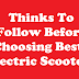 Thinks To Follow Before Choosing Best Electric Scooter