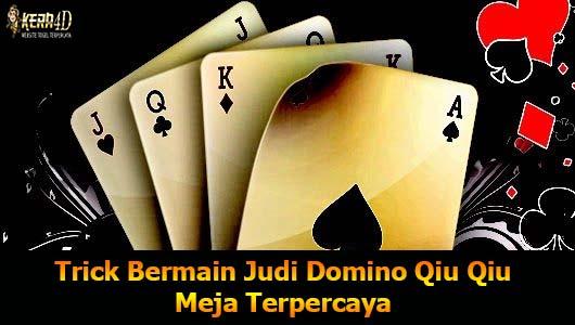 Trick Bermain Judi Domino Qiu Qiu Meja Terpercaya