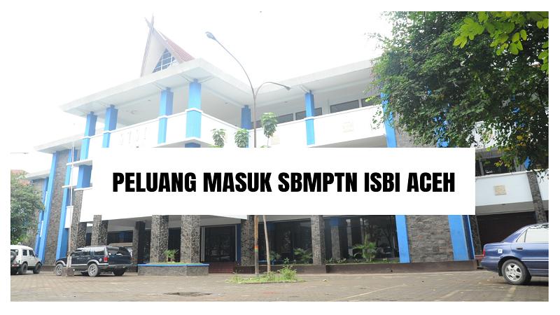 Peluang Masuk SBMPTN ISBI Aceh 2021/2022 (ISBI Aceh)