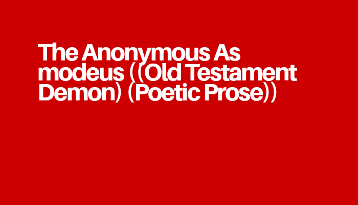 The Anonymous Asmodeus ((Old Testament Demon) (Poetic Prose))