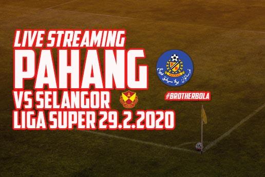 Live Streaming Pahang vs Selangor Liga Super 29.2.2020