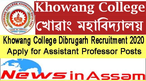 Khowang College Dibrugarh Recruitment 2020- Apply for Assistant Professor Posts
