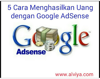 5 Cara Menghasilkan Uang dari Google AdSense yang Harus Kalian Tahu