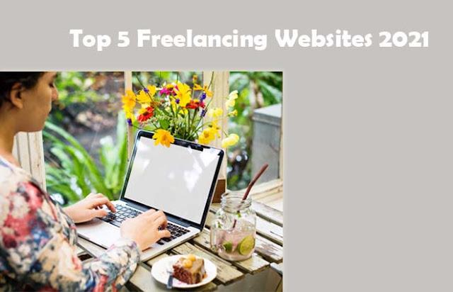 Top 5 Freelancing Websites 2021