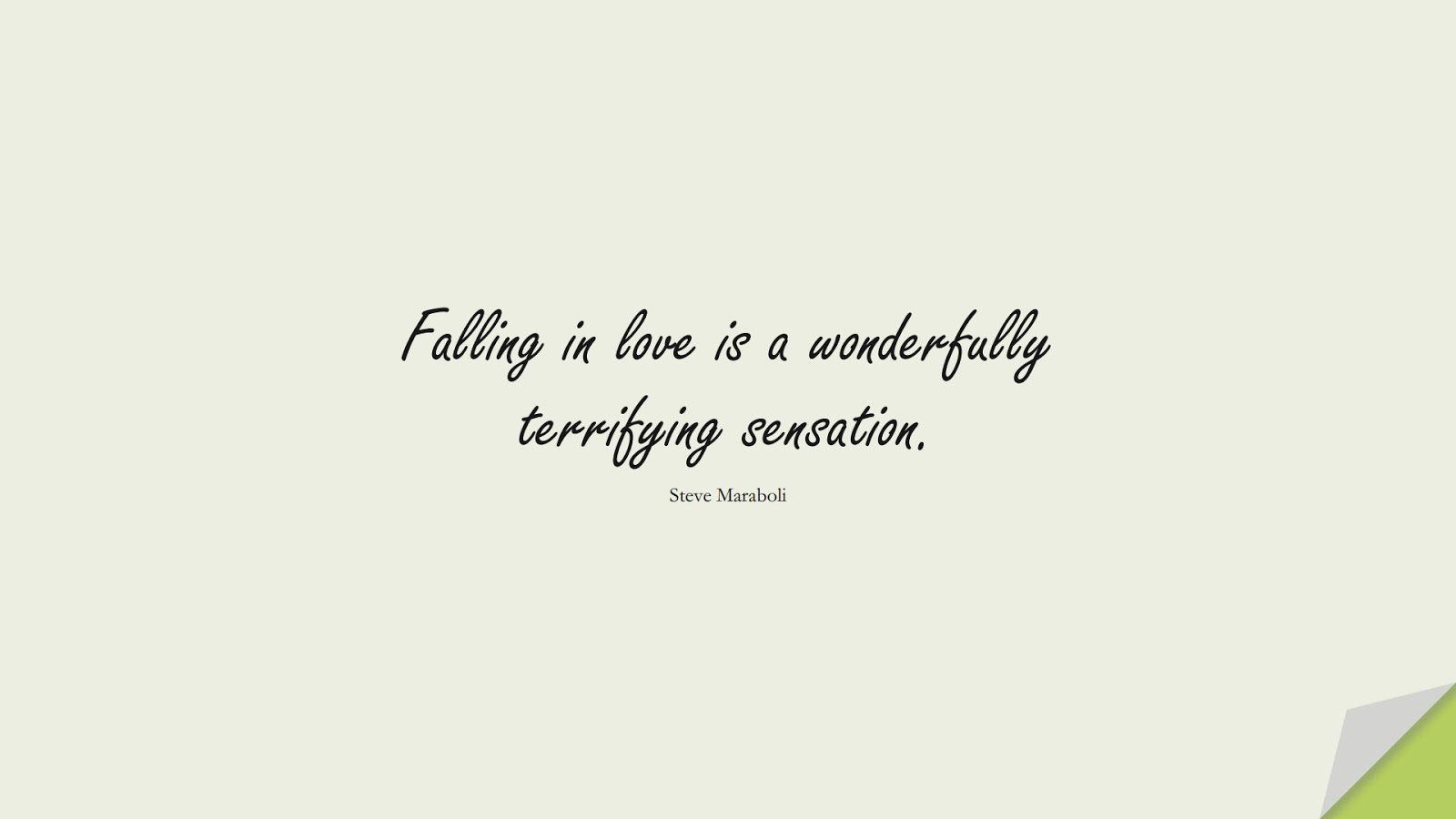 Falling in love is a wonderfully terrifying sensation. (Steve Maraboli);  #LoveQuotes