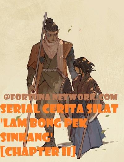 SERIAL CERITA SILAT 'LAM BONG PEK SINKANG' [Chapter II-4]