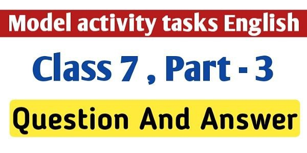 Model Activity Tasks English Class 7 Question And Answer Part 3
