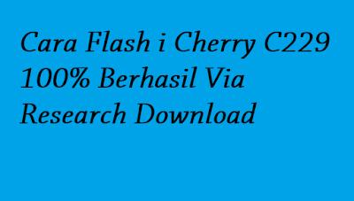 Cara Flash i Cherry C229 100% Berhasil Via Research Download