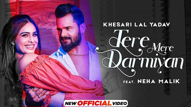 Tere Mere Darmiyan Lyrics – Khesari Lal Yadav