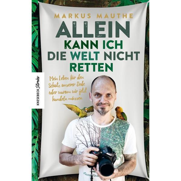 Allein Kann İch Die Welt Nicht Retten - Markus Mauthe