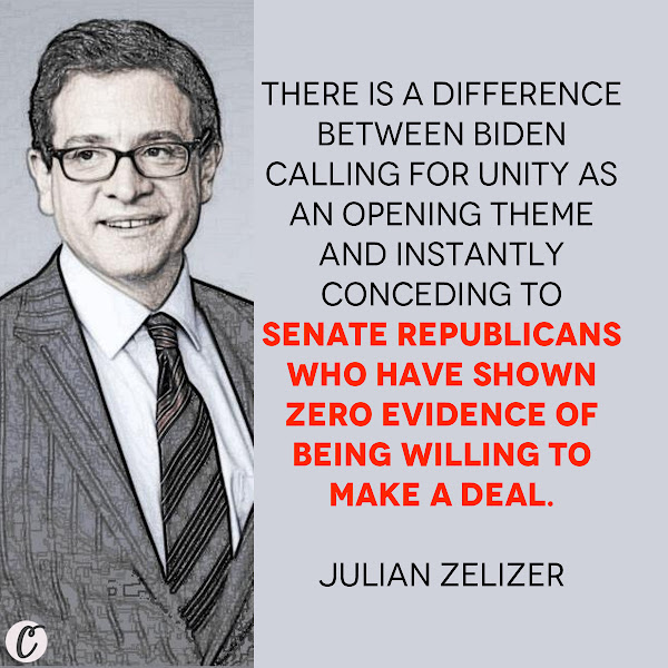 There is a difference between Biden calling for unity as an opening theme and instantly conceding to Senate Republicans who have shown zero evidence of being willing to make a deal. — Julian Zelizer, a Princeton University historian