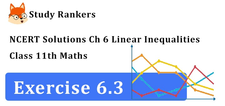 NCERT Solutions for Class 11 Maths Chapter 6 Linear Inequalities Exercise 6.3