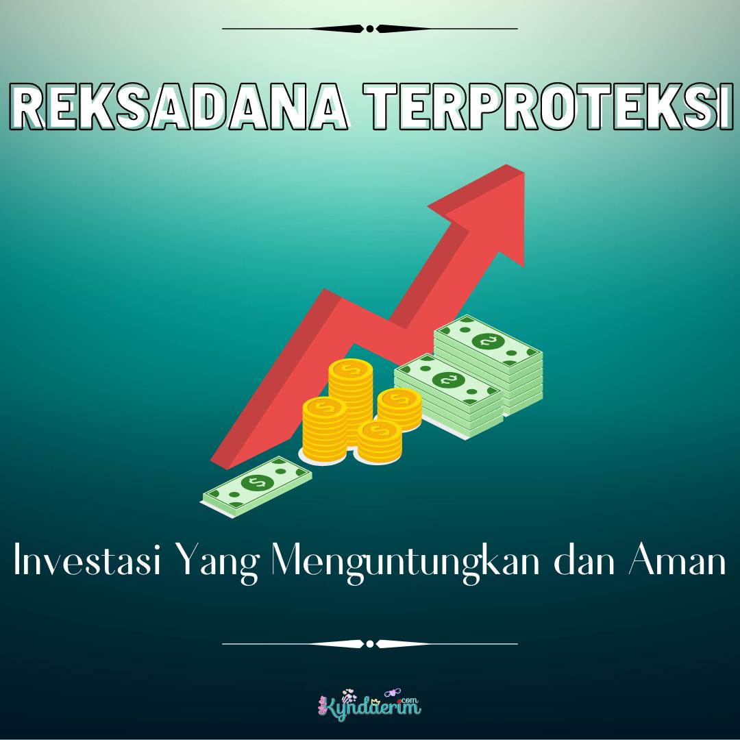 Reksadana Terproteksi, Investasi Yang Menguntungkan dan Aman