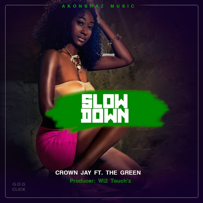 CROWN JAY x THE GREEN (G.O.G) - SLOW DOWN (OFFICIAL AUDIO)
