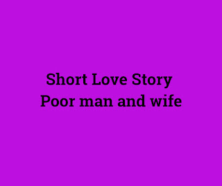 Short Love Story Poor man and wife
