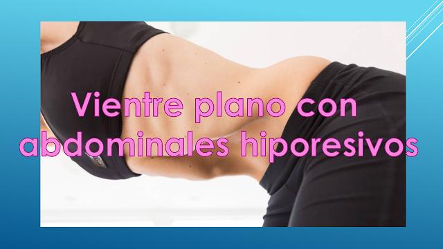 Vientre plano con abdominales hiporesivos