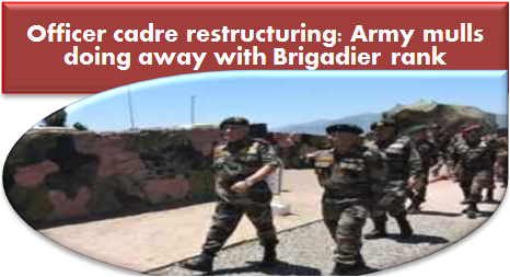 officer-cadre-restructuring-army-mulls-doing-away-with-brigadier-rank