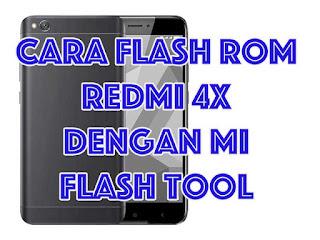 cara flash rom redmi 4x dengan mi flash tool