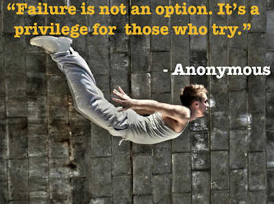 Failure is not an option. It's privilege for those who try.