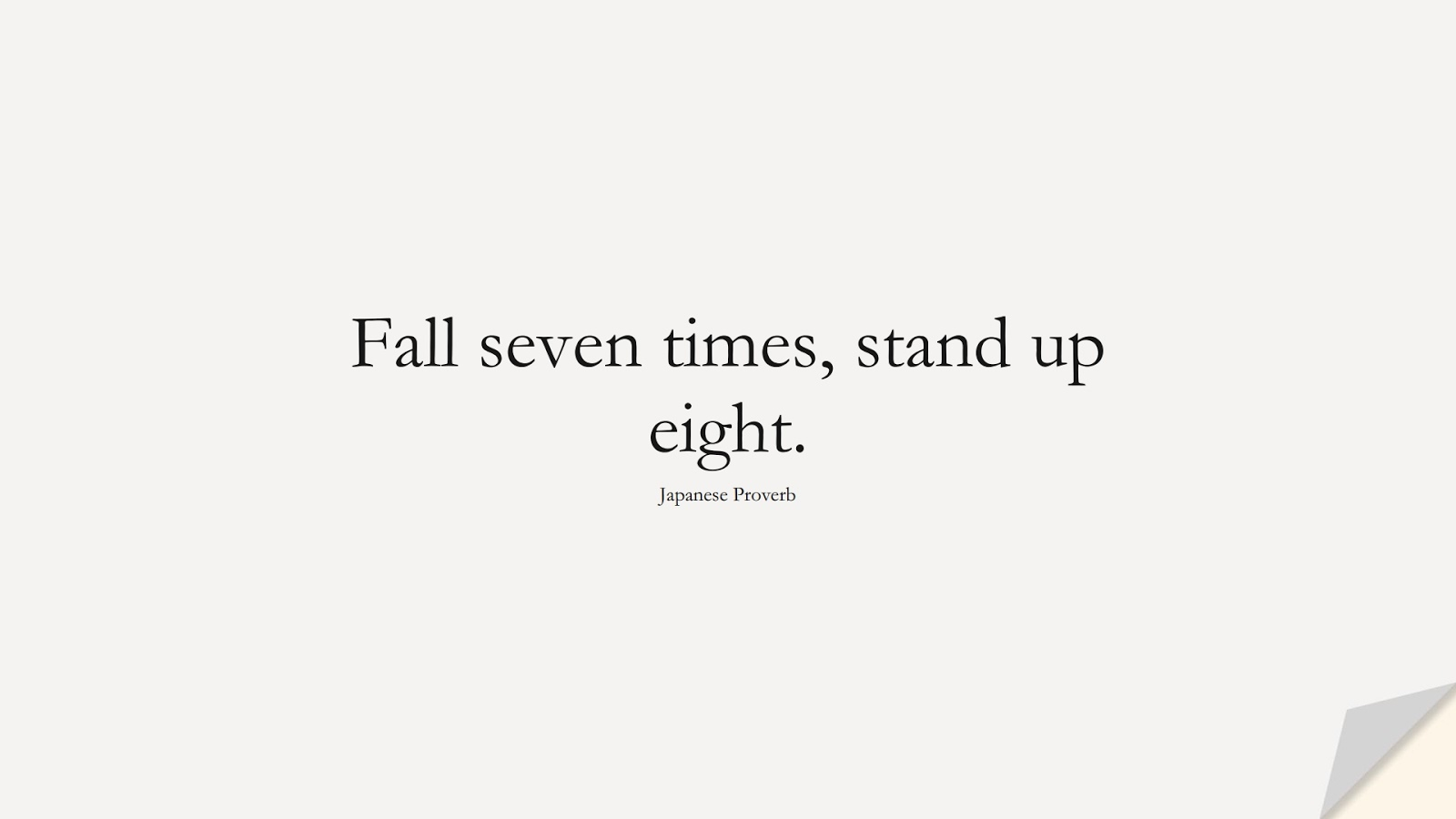 Fall seven times, stand up eight. (Japanese Proverb);  #SuccessQuotes