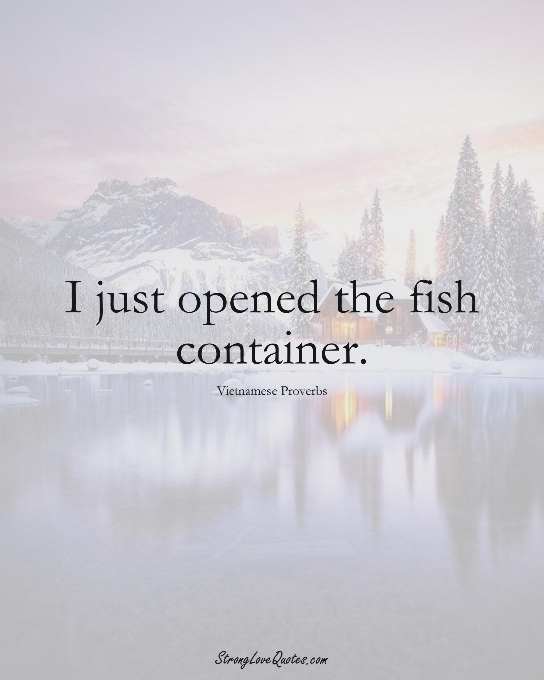 I just opened the fish container. (Vietnamese Sayings);  #AsianSayings