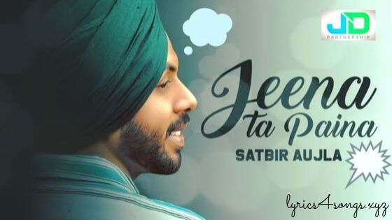 JEENA TA PAINA LYRICS – Satbir Aujla | Punjabi Song Video | Lyrics4Songs.xyz