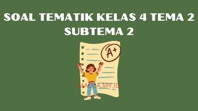 Soal Tematik Kelas 4 Tema 2 Subtema 2