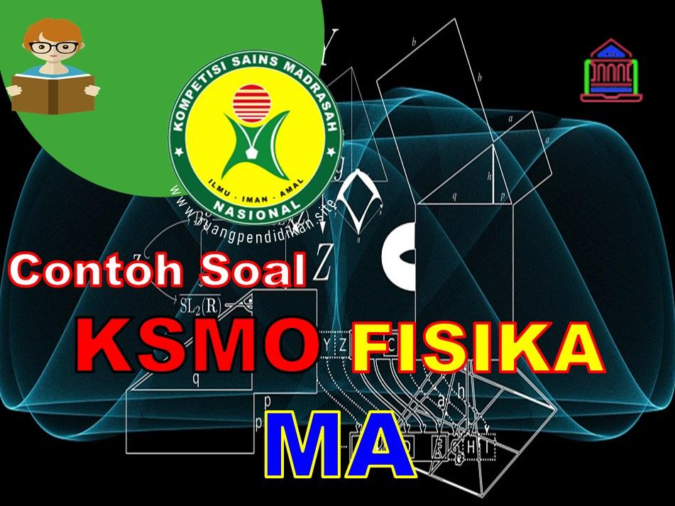 Soal KSMO Fisika Terintegrasi Jenjang MA