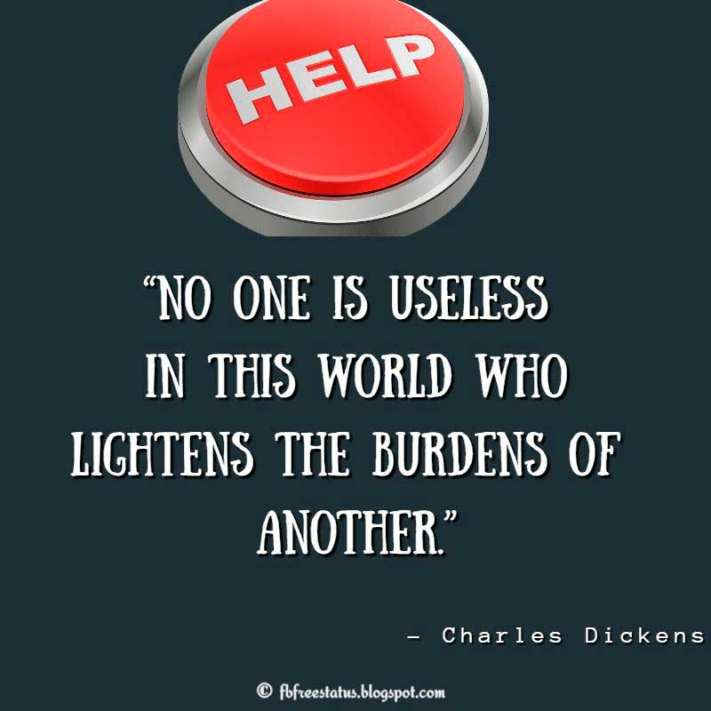 "Helping Others Quote: ""No one is useless in this world who lightens the burdens of another."" – Charles Dickens"