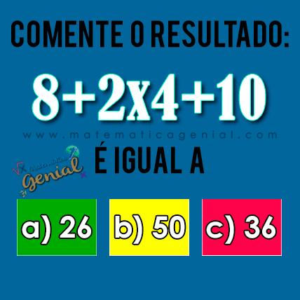 Comente o resultado: 8+2x4+10