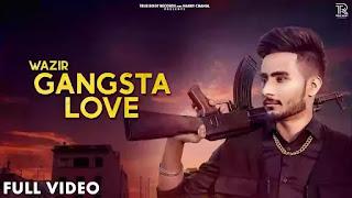 Checkout Wazir new punjabi song Gangsta Love lyrics