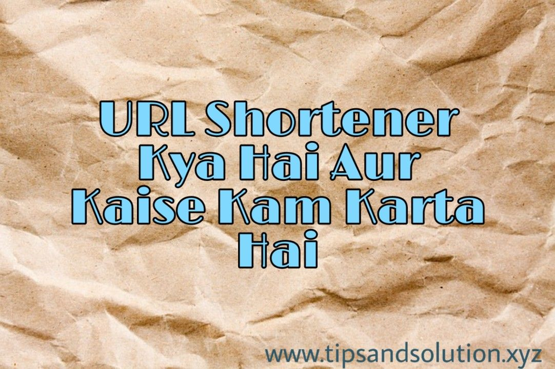 URL Shortener Kya Hai Aur Kaise Kam Karta Hai