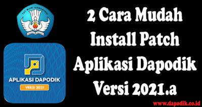 2 Cara Mudah  Install Patch Aplikasi Dapodik Versi 2021.a