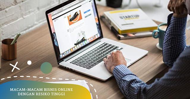 Macam-Macam Bisnis Online Dengan Resiko Tinggi