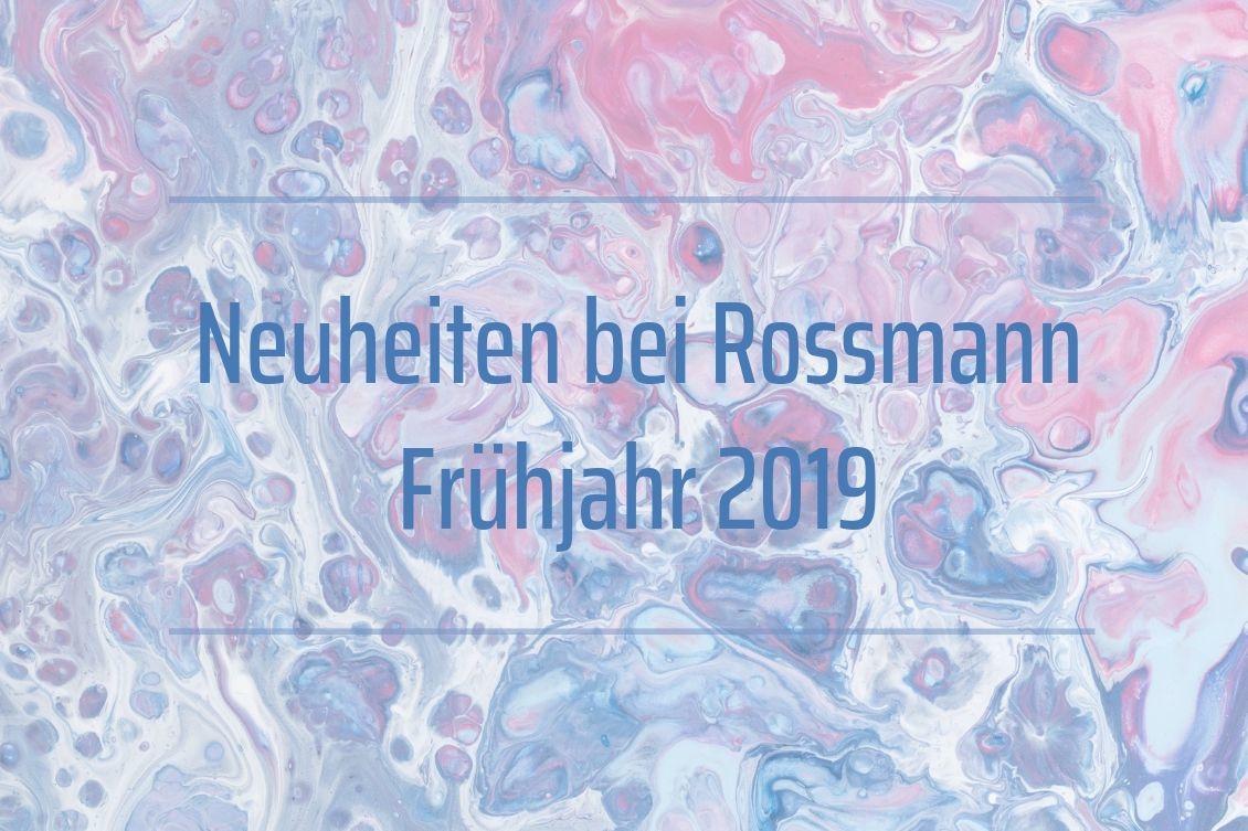 Produkt Neuheiten bei Rossmann - Frühjahr 2019