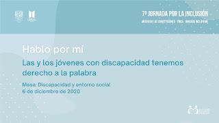 Cartel en fondo azul, en la parte superior los logos de la UNAM y Museo de las Constituciones 7a. jornada por la inclusión. Hablo por mi. Las y los jóvenes con discapacidad tenemos derecho a la palabra. Mesa: Discapacidad y entorno social 6 de diciembre 2020