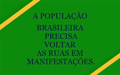 A população brasileira precisa voltar as ruas em manifestações.