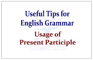 Useful Tips about English Grammar- Usage of Present Participle