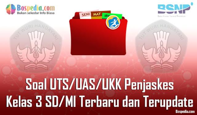 Soal UTS/UAS/UKK Penjaskes Kelas 3 SD/MI Terbaru dan Terupdate