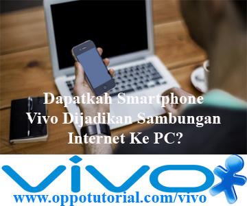 Dapatkah Smartphone Vivo Dijadikan Sambungan Internet Ke PC
