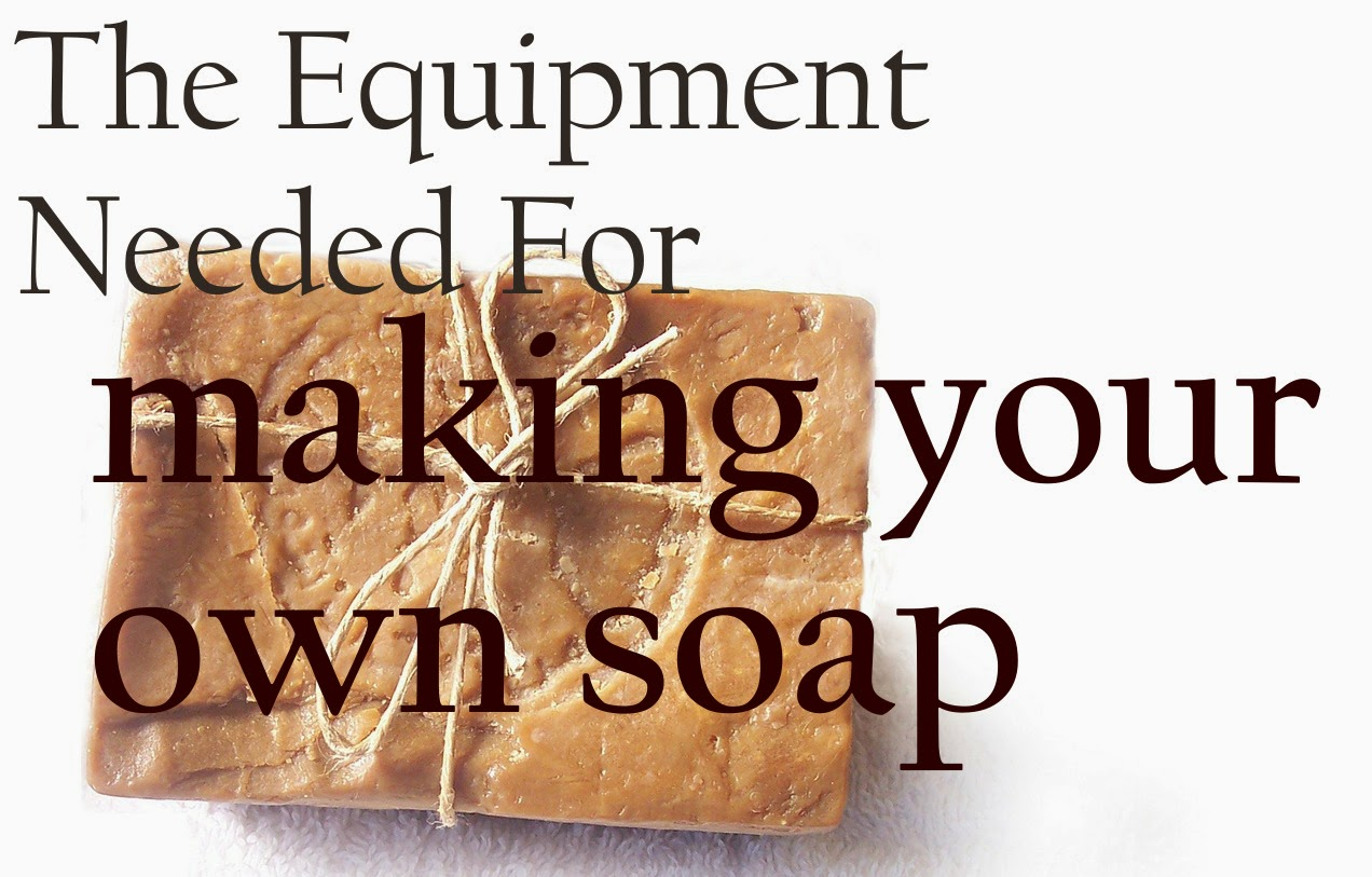 http://oneashplantation.blogspot.com/2014/04/the-equipment-needed-for-homemade-soap.html