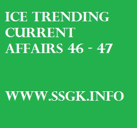 ICE TRENDING CURRENT AFFAIRS 46 - 47