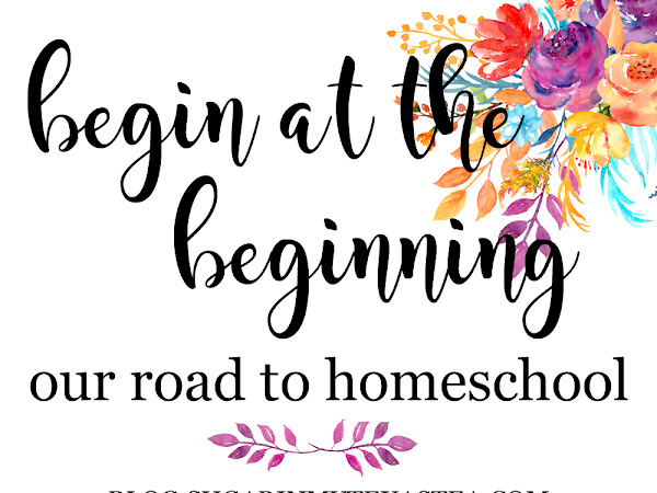 Begin at the Beginning: Our Road to Home Education
