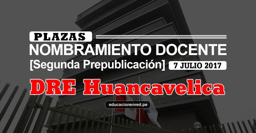 DRE Huancavelica: Plazas Puestas a Concurso Nombramiento Docente 2017 [SEGUNDA PREPUBLICACIÓN - MINEDU] www.drehuancavelica.gob.pe