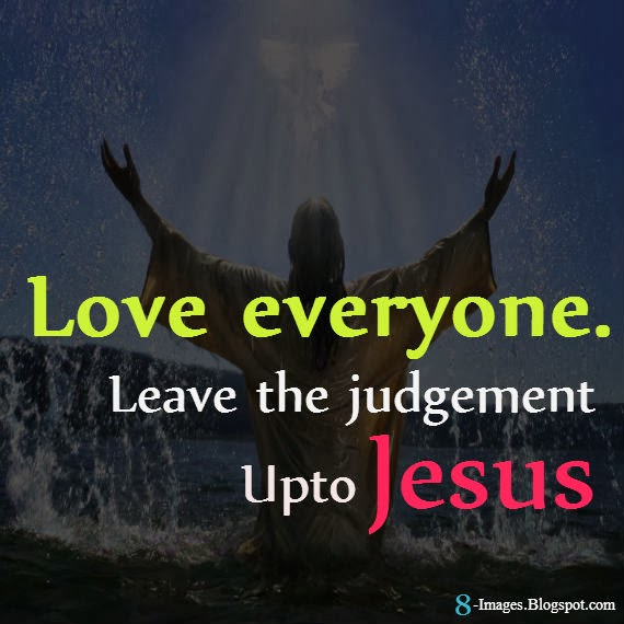 love everyone leave the judgement upto jesus quotes