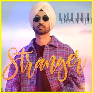 Stranger Lyrics - Diljit Dosanjh's New Punjabi Song 2020