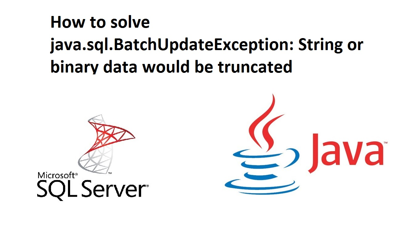 JDBC - How to solve java sql BatchUpdateException: String or binary