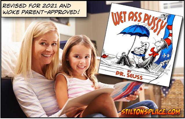 stilton's place, stilton, political, humor, conservative, cartoons, jokes, hope n' change, WAP, Wet Ass Pussy, Dr. Seuss, cancel culture, racist, racism